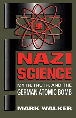 Nazi Science: Myth, Truth, and the German Atomic Bomb 9780738205854