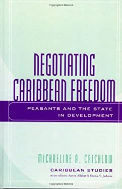 Negotiating Caribbean Freedom: Peasants and the State in Development 9780739109144