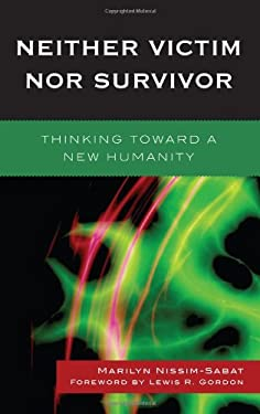 Neither Victim Nor Survivor: Thinking Toward a New Humanity 9780739128220