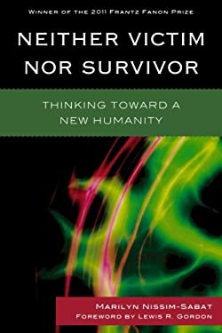Neither Victim Nor Survivor: Thinking Toward a New Humanity 9780739128237