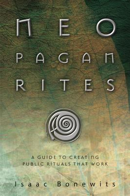 Neopagan Rites: A Guide to Creating Public Rituals That Work 9780738711997