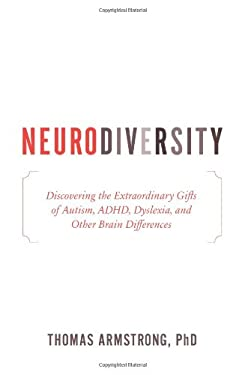 Neurodiversity: Discovering the Extraordinary Gifts of Autism, ADHD, Dyslexia, and Other Brain Differences 9780738213545