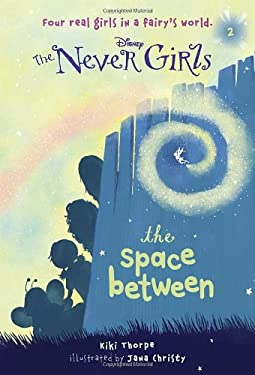 Never Girls #2: The Space Between (Disney Fairies) 9780736427951