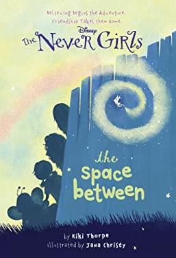 Never Girls #2: The Space Between (Disney Fairies) 9780736481380