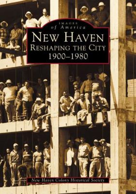 New Haven:: Reshaping the City, 1900-1980