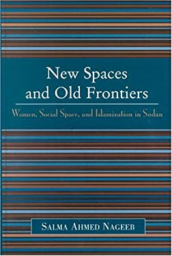 New Spaces and Old Frontiers: Women, Social Space, and Islamization in Sudan 9780739105962