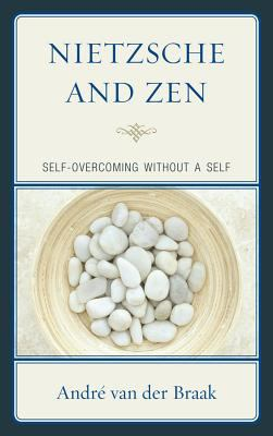 Nietzsche and Zen: Self-Overcoming Without a Self 9780739165508