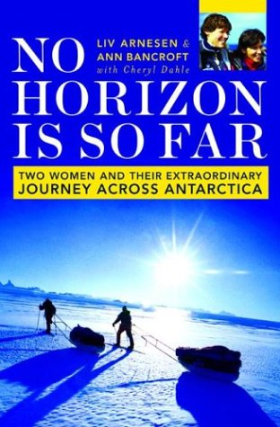 No Horizon Is So Far: Two Women and Their Extraordinary Journey Across Antarctica 9780738207940