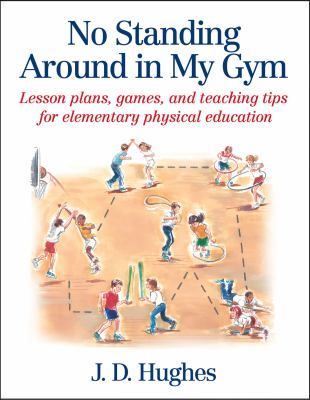 No Standing Around in My Gym: Lesson Plans, Games, and Teaching Tips for Elementary Physical Education 9780736041799