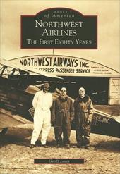 Northwest Airlines: The First Eighty Years