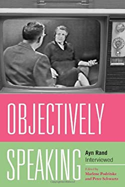 Objectively Speaking: Ayn Rand Interviewed 9780739131947