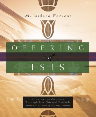 Offering to Isis: Knowing the Goddess Through Her Sacred Symbols 9780738707051