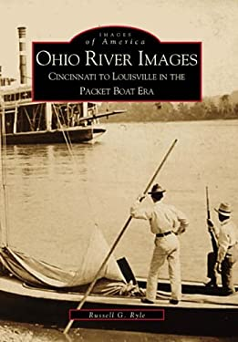 Ohio River Images: Cincinnati to Louisville in the Packet Boat Era 9780738507392