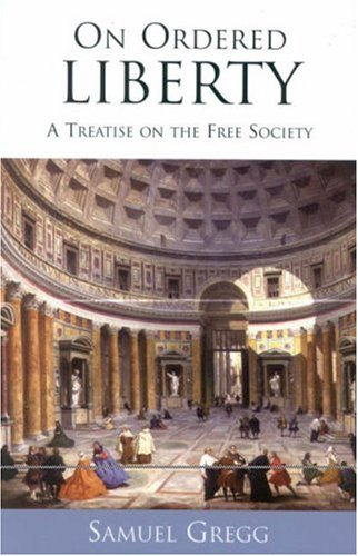 On Ordered Liberty: A Treatise on the Free Society 9780739106686