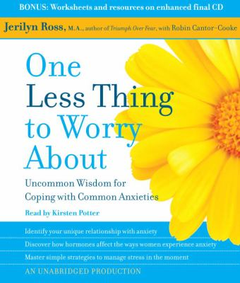 One Less Thing to Worry about: Uncommon Wisdom for Coping with Common Anxieties 9780739384626