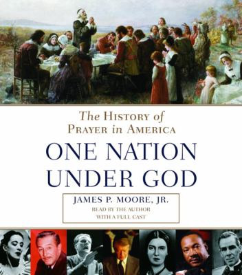 One Nation Under God: The History of Prayer in America 9780739302651