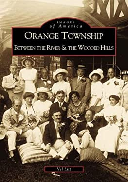 Orange Township: Between the River & the Wooded Hills 9780738507309