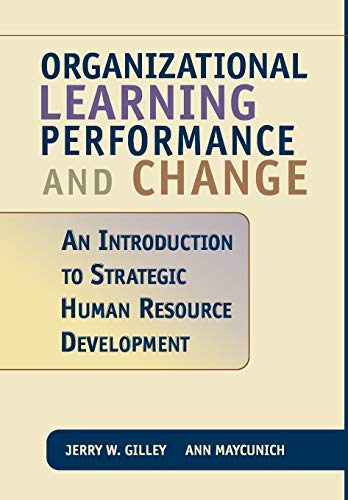 Organizational Learning Performance and Change: An Introduction to Strategic Human Resource Development 9780738202488