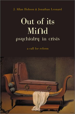 Out of Its Mind: Psychiatry in Crisis: A Call for Return 9780738206851