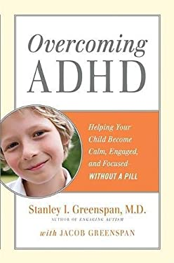 Overcoming ADHD: Helping Your Child Become Calm, Engaged, and Focused--Without a Pill 9780738213552