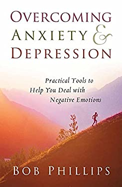 Overcoming Anxiety and Depression: Practical Tools to Help You Deal with Negative Emotions 9780736919968