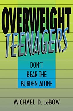 Overweight Teenagers: Don't Bear the Burden Alone 9780738208770