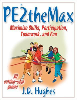 PE2theMax: Maximize Skills, Participation, Teamwork, and Fun 9780736056359