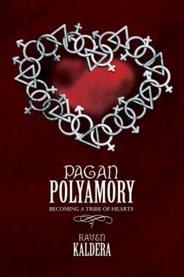 Pagan Polyamory: Becoming a Tribe of Hearts 9780738707624