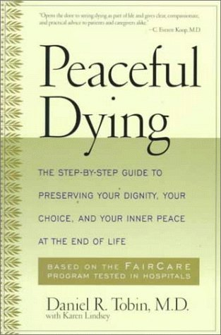 Peaceful Dying: The Step-By-Step Guide to Preserving Your Dignity, Your Choice, and Your Inner Peace at the End of Life 9780738200347