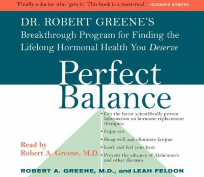 Perfect Balance: Dr. Robert Greene's Breakthrough Program for Finding the Lifelong Hormonal Health You Deserve 9780739318447