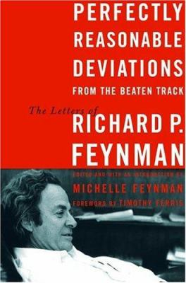 Perfectly Reasonable Deviations from the Beaten Track: The Letters of Richard P. Feynman 9780738206363