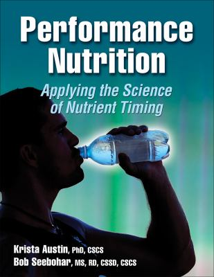 Performance Nutrition: Applying the Science of Nutrient Timing 9780736079457
