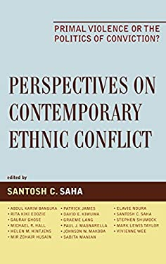 Perspectives on Contemporary Ethnic Conflict: Primal Violence or the Politics of Conviction? 9780739110850