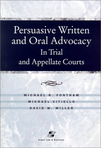 Persuasive Written and Oral Advocacy: In Trial and Appellate Courts 9780735524507