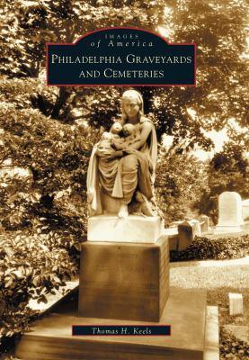 Philadelphia Graveyards and Cemeteries 9780738512297