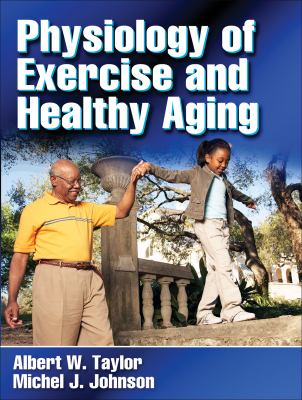 Physiology of Exercise and Healthy Aging 9780736058384