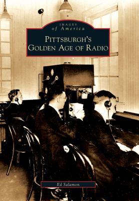 Pittsburgh's Golden Age of Radio 9780738572239