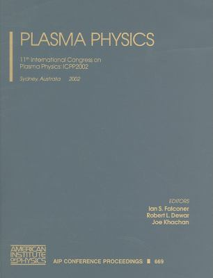 Plasma Physics: 11th International Congress on Plasma Physics: ICPP2002, Sydney, Australia, 15-19 July 2002 9780735401334