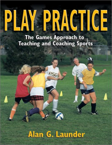 Play Practice: The Games Approach to Teaching and Coaching Sports 9780736030052