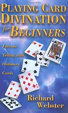 Playing Card Divination for Beginners: Fortune Telling with Ordinary Cards 9780738702230