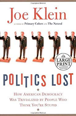 Politics Lost: How American Democracy Was Trivialized by People Who Think You're Stupid 9780739326145