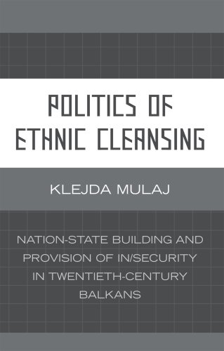 Politics of Ethnic Cleansing: Nation-State Building and Provision of In/Security in Twentieth-Century Balkans 9780739117828