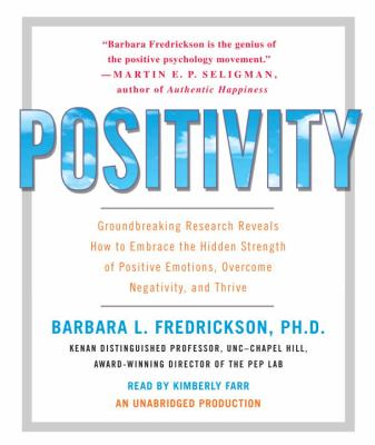Positivity: Groundbreaking Research Reveals How to Embrace the Hidden Strength of Positive Emotions, Overcome Negativity, and Thri 9780739381823