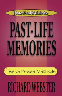 Practical Guide to Past-Life Memories: Twelve Proven Methods 9780738700779