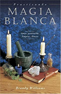 Practicando Magia Blanca: Amor, Proteccion, Limpias, Dinero = Practical Magic for Beginners 9780738708614