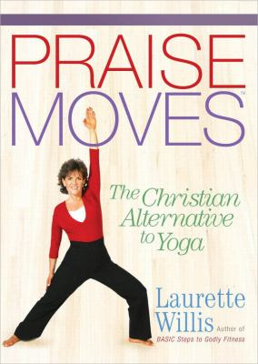 Praise Moves: The Christian Alternative to Yoga 9780736915847