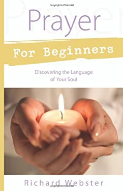Prayer for Beginners: Discovering the Language of Your Soul 9780738715384