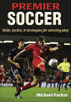 Premier Soccer: Skills, Tactics, & Strategies for Winning Play 9780736068246