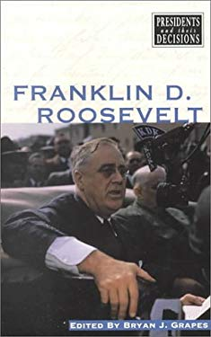 Presidents and Their Decisions: Franklin D Roosevelt - P 9780737705034