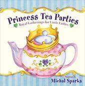 Princess Tea Parties: Royal Gatherings for Little Ladies 2682064
